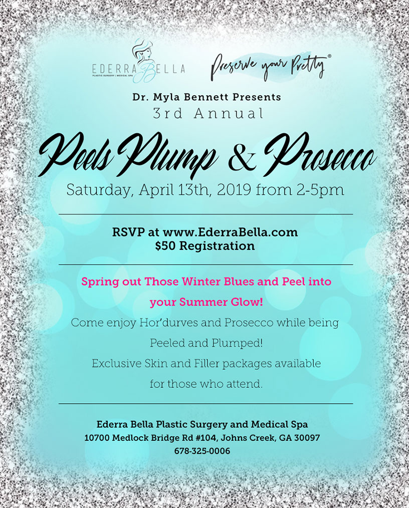 Dr. Myla Bennett presents 3rd annual Pells plump & prosecco. Saturday, April 13th, 2019 from 2-5pm. RSVP at Ederrabella.com $50 registration. Spring out those winter blues and peel into your summer glow! Com enjoy Hor'durves and Prosecco while being Peeled and Plumped! Exclusive Skin and filler packages available for those who attend.